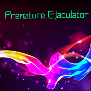 premature ejaculator